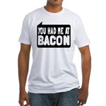 You Had Me At Bacon Fitted T-Shirt