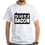 You Had Me At Bacon White T-Shirt