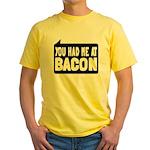 You Had Me At Bacon Yellow T-Shirt