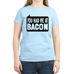 You Had Me At Bacon Women's Light T-Shirt