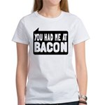 You Had Me At Bacon Women's T-Shirt