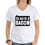 You Had Me At Bacon Women's V-Neck T-Shirt
