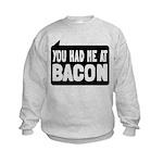 You Had Me At Bacon Kids Sweatshirt