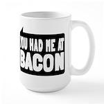 You Had Me At Bacon Large Mug