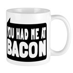 You Had Me At Bacon Mug
