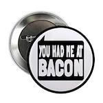 "You Had Me At Bacon 2.25"" Button"
