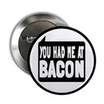 """You Had Me At Bacon 2.25"""" Button (10 pack)"""