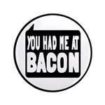 "You Had Me At Bacon 3.5"" Button"