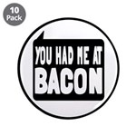 """You Had Me At Bacon 3.5"""" Button (10 pack)"""