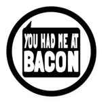 You Had Me At Bacon Round Car Magnet