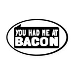 You Had Me At Bacon Oval Car Magnet