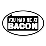 You Had Me At Bacon Sticker (Oval)