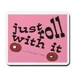 JUST ROLL WITH IT Mousepad