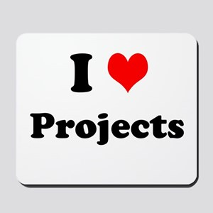 I Love Projects Motivational Mousepad