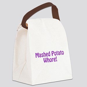 Mashed Potato Whore! Canvas Lunch Bag