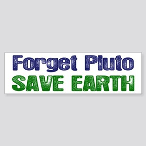 Forget Pluto Save Earth Bumper Sticker