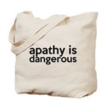 Apathy Is Dangerous Tote Bag