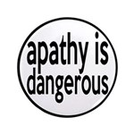 """Apathy Is Dangerous 3.5"""" Button"""