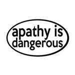 Apathy Is Dangerous Oval Car Magnet