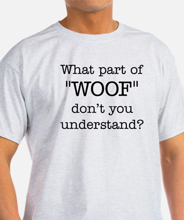 What Part of Woof T-Shirt