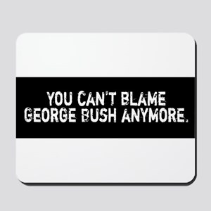 You can't blame George Bush anymore Mousepad