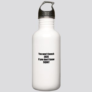You wont bench or squat Stainless Water Bottle 1.0