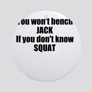 You wont bench or squat Ornament (Round)
