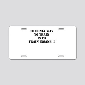 Train insane (beastmode) Aluminum License Plate