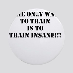 Train insane (beastmode) Ornament (Round)
