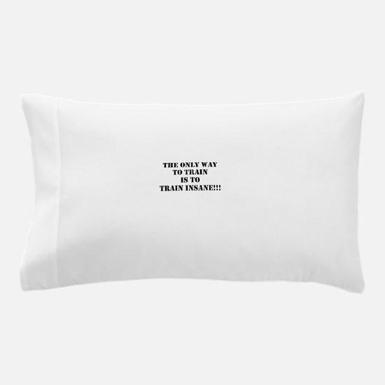Train insane (beastmode) Pillow Case