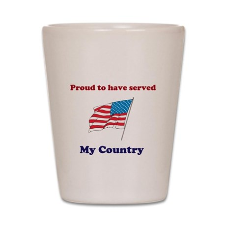 Proud to have served my Country Shot Glass