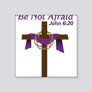 "Be Not Afraid Square Sticker 3"" x 3"""