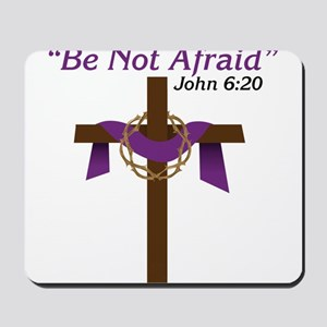 Be Not Afraid Mousepad