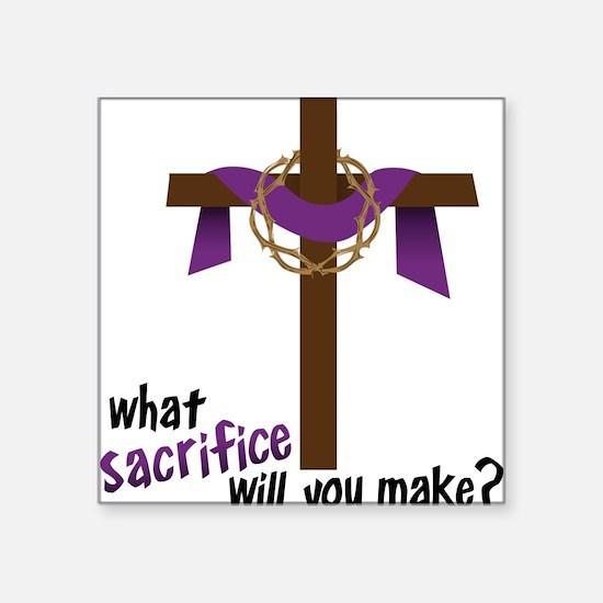 "What Sacrifice will you make? Square Sticker 3"" x"
