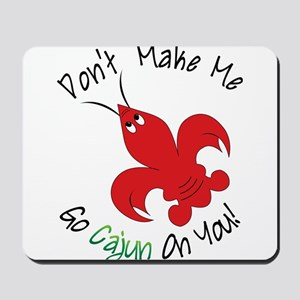 Don't Make Me Go Cajun On You Mousepad