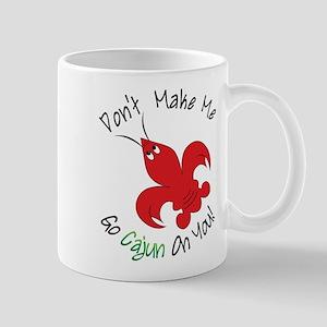 Don't Make Me Go Cajun On You Mug