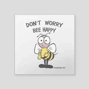 """Don't Worry Bee Square Sticker 3"""" x 3"""""""