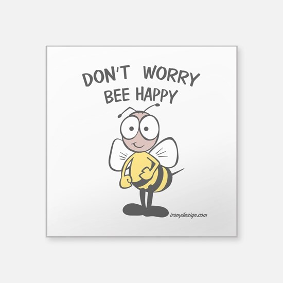 "Don't Worry Bee Square Sticker 3"" x 3"""