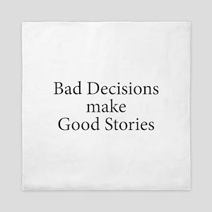 Bad decisions make great stories. Queen Duvet