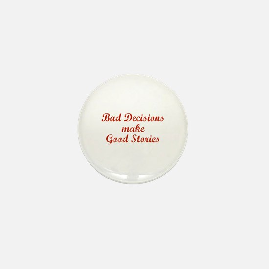 Bad decisions make great stories. Mini Button