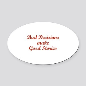 Bad decisions make great stories. Oval Car Magnet