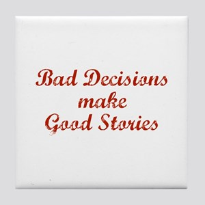 Bad decisions make great stories. Tile Coaster