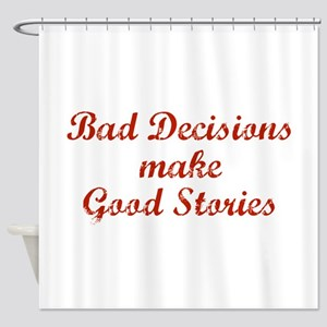 Bad decisions make great stories. Shower Curtain