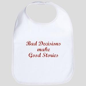 Bad decisions make great stories. Bib