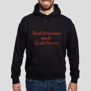 Bad decisions make great stories. Hoodie (dark)