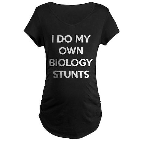 I do my own biology stunts Maternity Dark T-Shirt