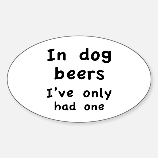 In dog beers I've only had one Sticker (Oval)