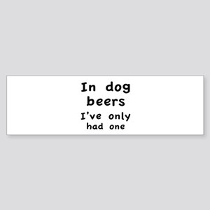 In dog beers I've only had one Sticker (Bumper)