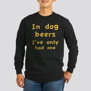 In dog beers I've only had one Long Sleeve Dark T-