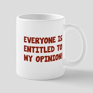 Everyone is entitled to my opinion Mug
